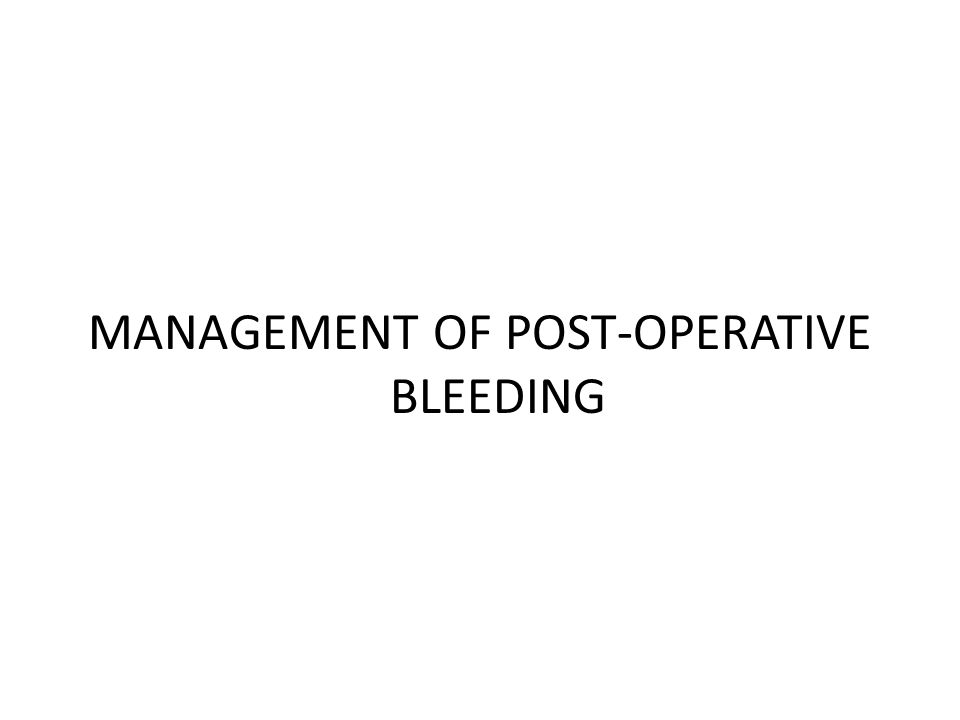 MANAGEMENT OF POST-OPERATIVE BLEEDING