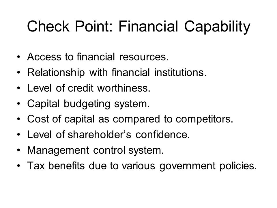 Financial Capability Factors Factors related to sources of funds: Capital structure, Procurement of capital, Financing pattern, Working capital availa