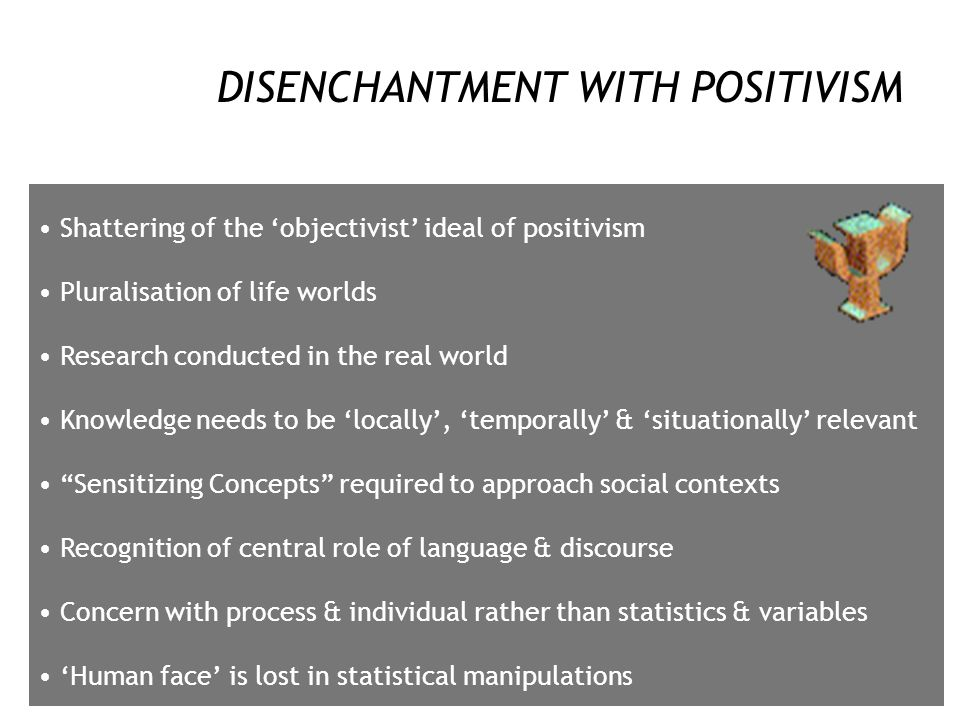 "LOGICAL POSITIVISM EPISTEMOLOGY DUALIST & OBJECTIVIST Researcher & the researched ""object"" are independent entities Researcher is the ""expert"" ""Neutra"