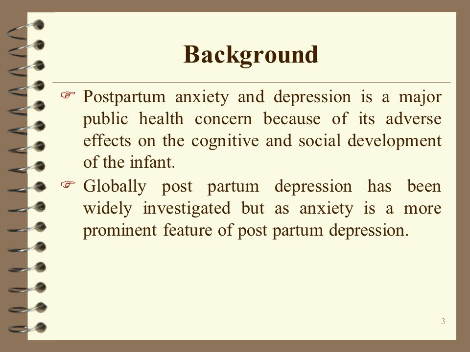 4 Definition of the Post Partum Depression and Anxiety  Postpartum depression (PPD), is a form of clinical depression, which can affect women, and after childbirth.