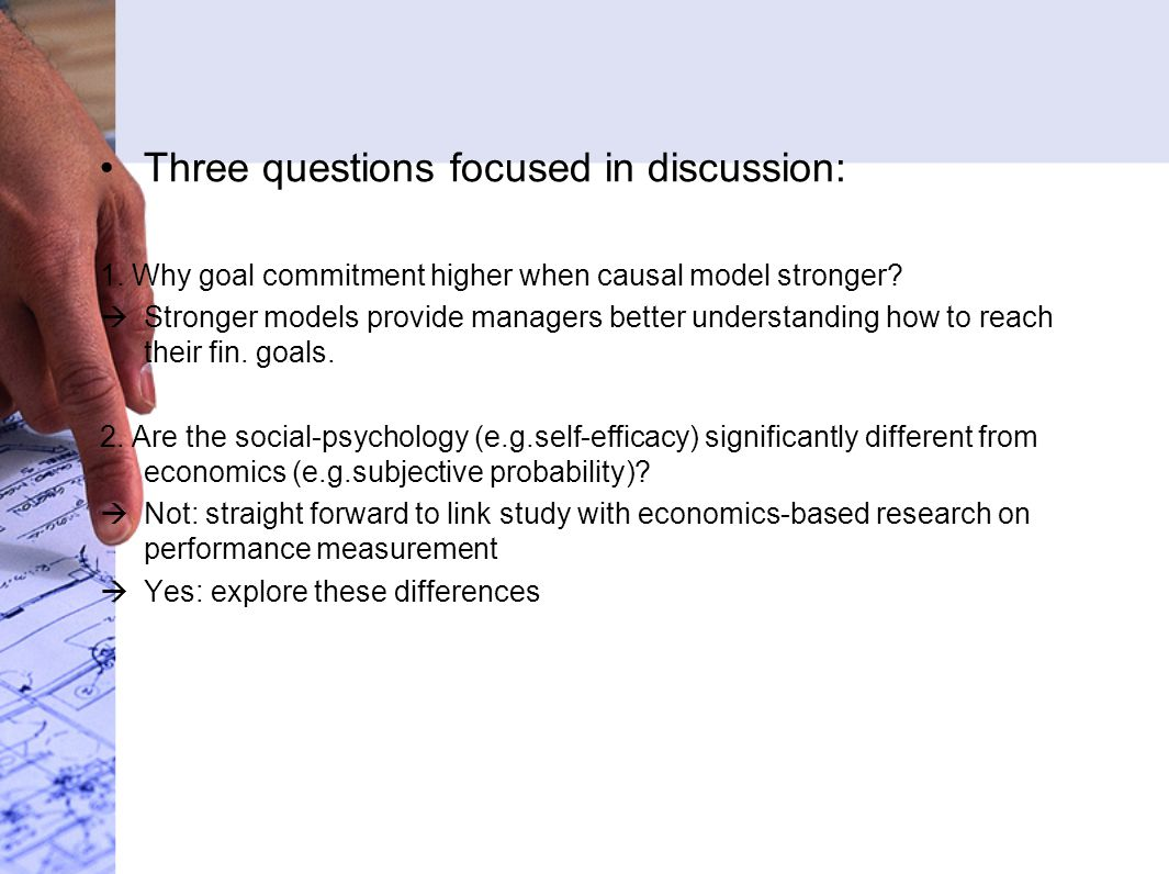 Three questions focused in discussion: 1. Why goal commitment higher when causal model stronger.