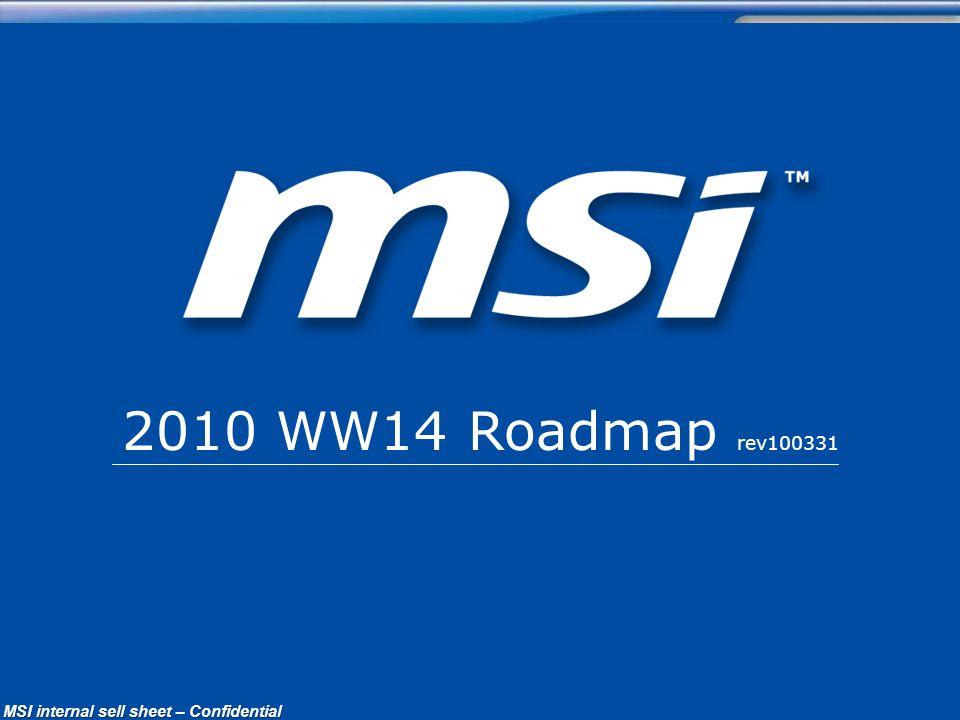 ConfidentialPage 1 MSI Confidential MSI internal sell sheet – Confidential 2010 WW14 Roadmap rev100331