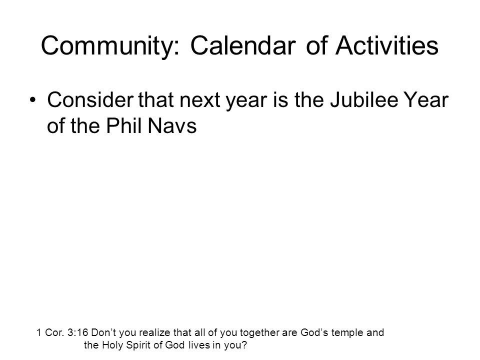 Community: Calendar of Activities Consider that next year is the Jubilee Year of the Phil Navs 1 Cor.
