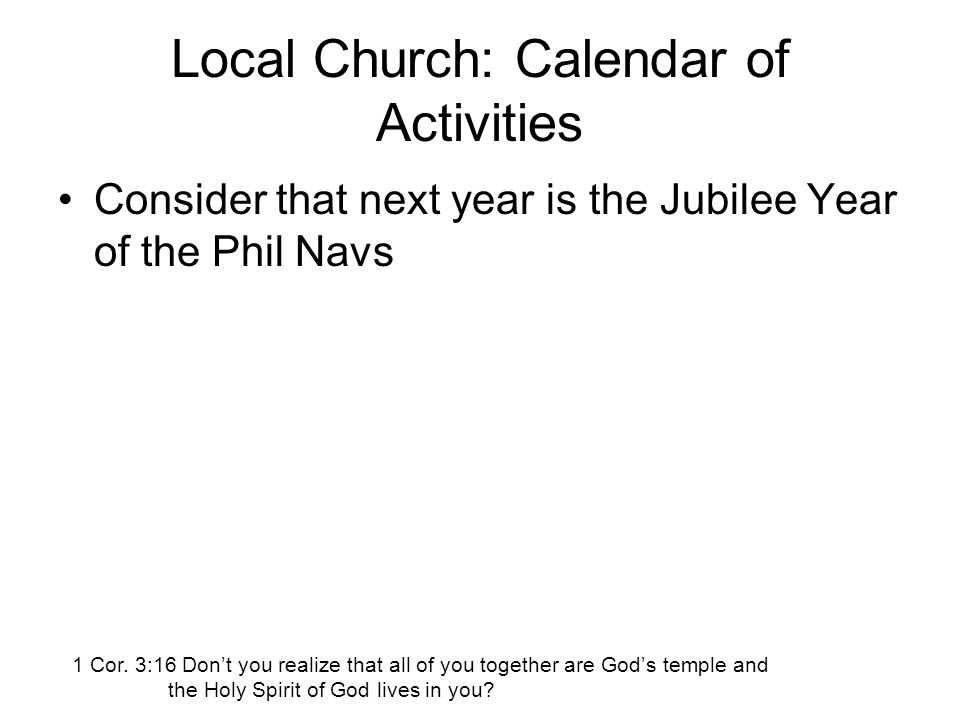 Local Church: Calendar of Activities Consider that next year is the Jubilee Year of the Phil Navs 1 Cor.