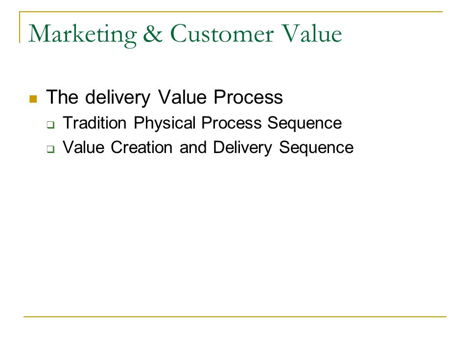 Marketing & Customer Value The delivery Value Process  Tradition Physical Process Sequence  Value Creation and Delivery Sequence