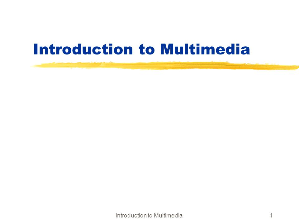 Introduction to Multimedia42 Image Formats yCaptured Image Format xformat obtained from an image frame grabber xImportant parameters Spatial resolution (pixels X pixels) Color encoding (quantization level of a pixel - 8-bit, 24-bit) e.g.