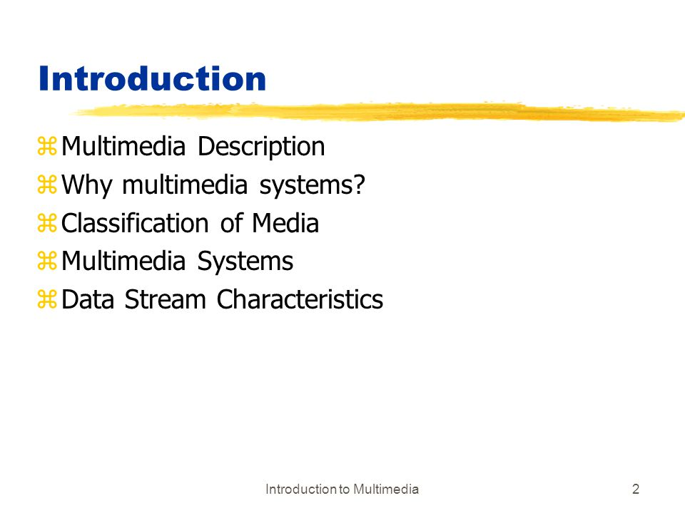 Introduction to Multimedia3 Multimedia Description zMultimedia xis an integration of continuous media (e.g.