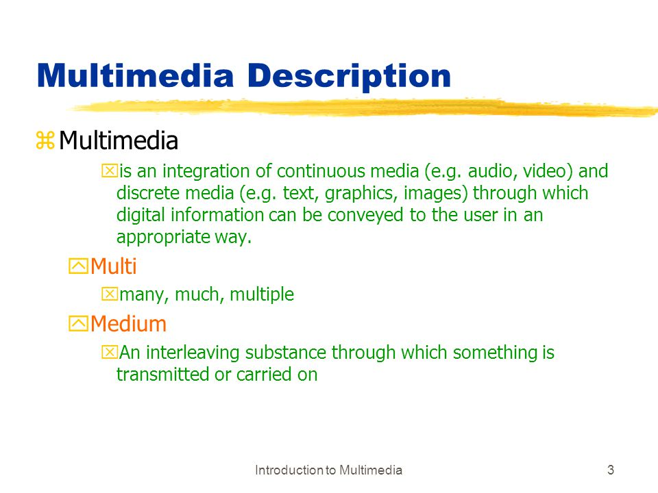 Introduction to Multimedia14 Multimedia Systems zQualitative and quantitative evaluation of multimedia systems yCombination of media xcontinuous and discrete.