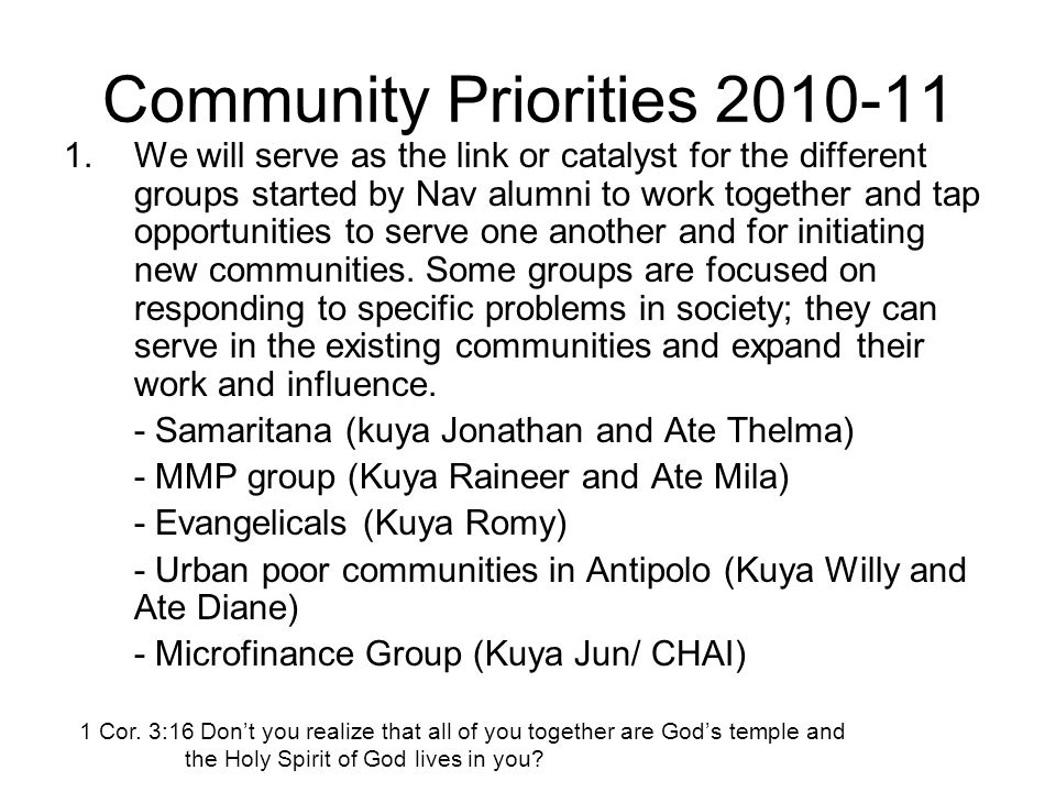 Community Priorities 2010-11 1.We will serve as the link or catalyst for the different groups started by Nav alumni to work together and tap opportunities to serve one another and for initiating new communities.