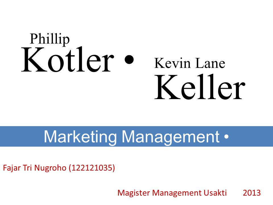 Kotler Phillip Kevin Lane Marketing Management Keller Fajar Tri Nugroho (122121035) Magister Management Usakti 2013