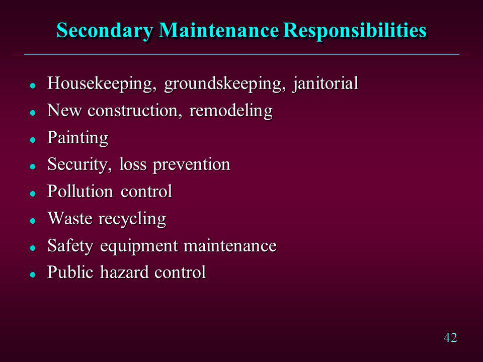 42 Secondary Maintenance Responsibilities l Housekeeping, groundskeeping, janitorial l New construction, remodeling l Painting l Security, loss preven
