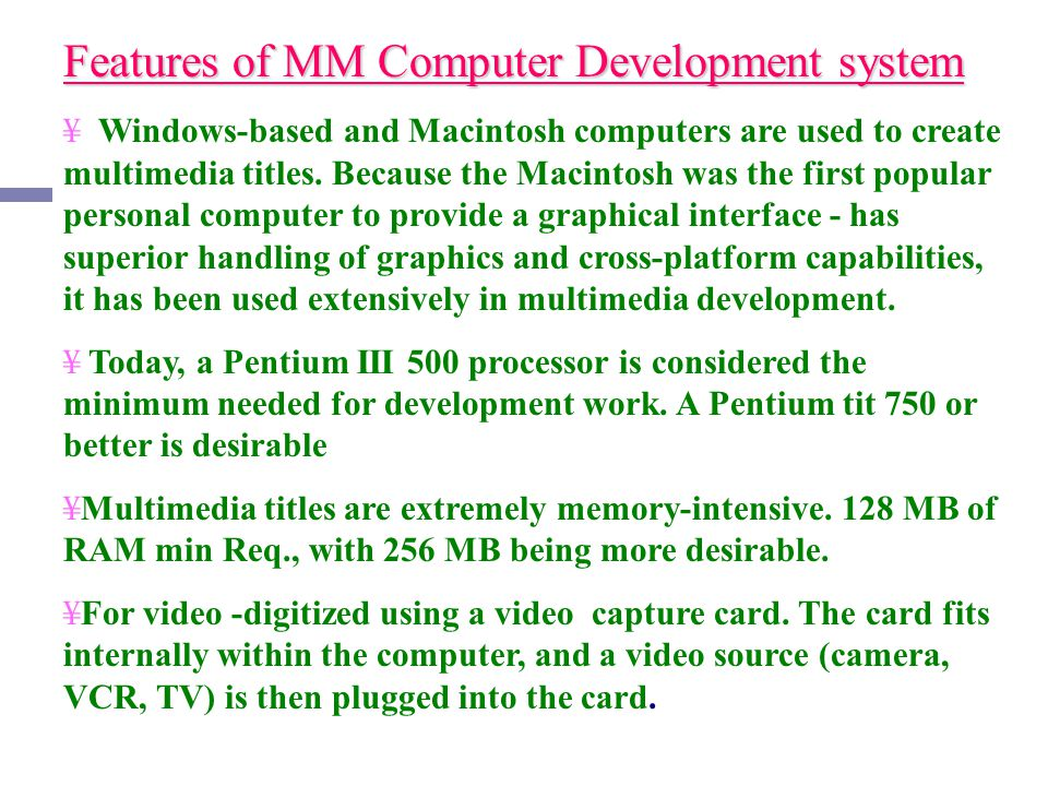 Features of MM Computer Development system ¥ Windows-based and Macintosh computers are used to create multimedia titles. Because the Macintosh was the