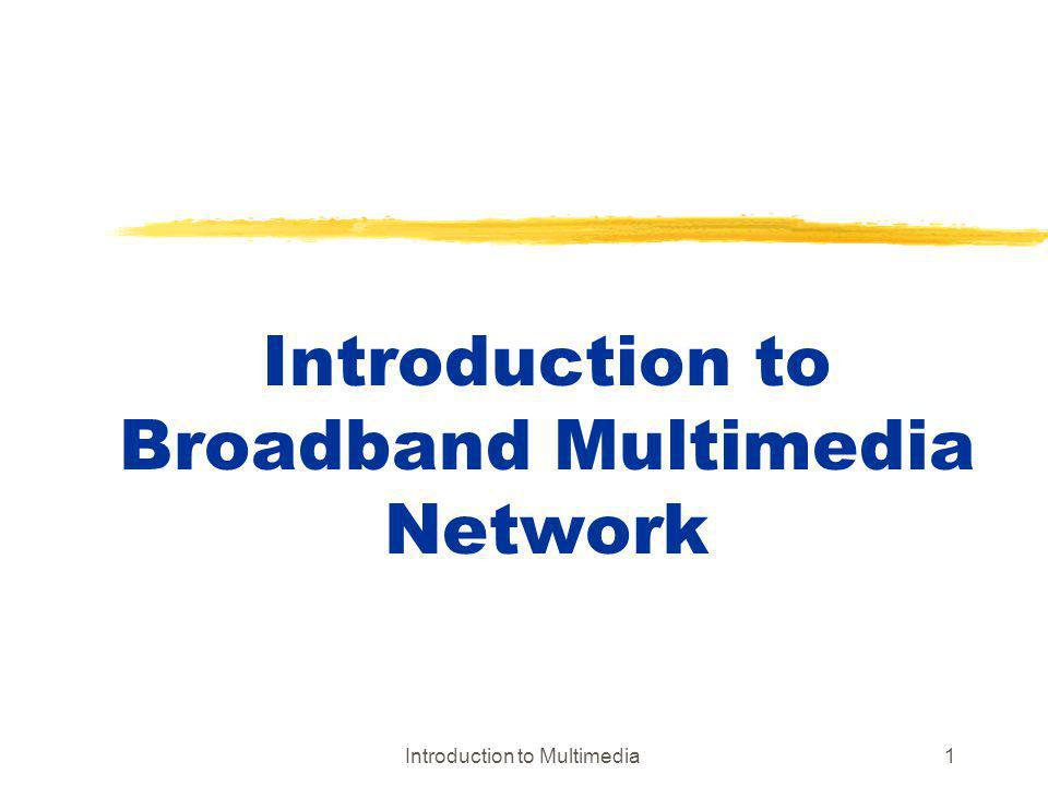 Introduction to Multimedia1 Introduction to Broadband Multimedia Network