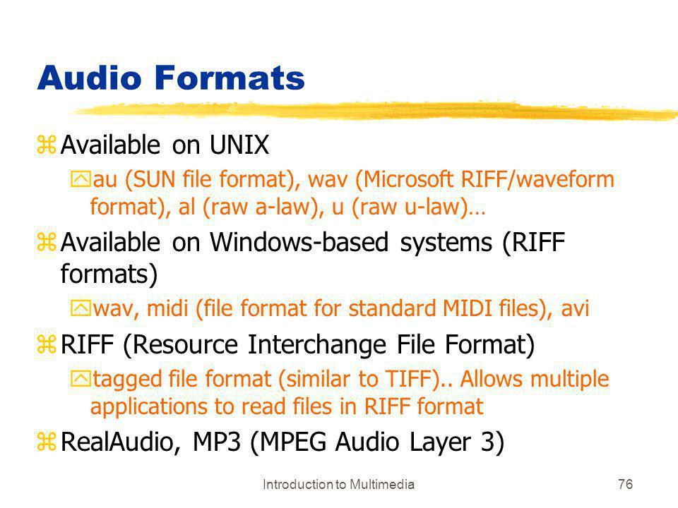 Introduction to Multimedia76 Audio Formats zAvailable on UNIX yau (SUN file format), wav (Microsoft RIFF/waveform format), al (raw a-law), u (raw u-la
