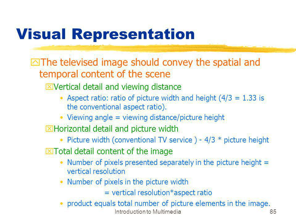 Introduction to Multimedia85 Visual Representation yThe televised image should convey the spatial and temporal content of the scene xVertical detail a