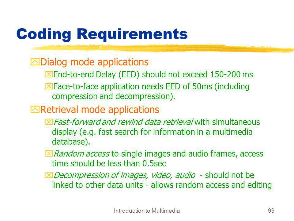 Introduction to Multimedia99 Coding Requirements yDialog mode applications xEnd-to-end Delay (EED) should not exceed 150-200 ms xFace-to-face applicat