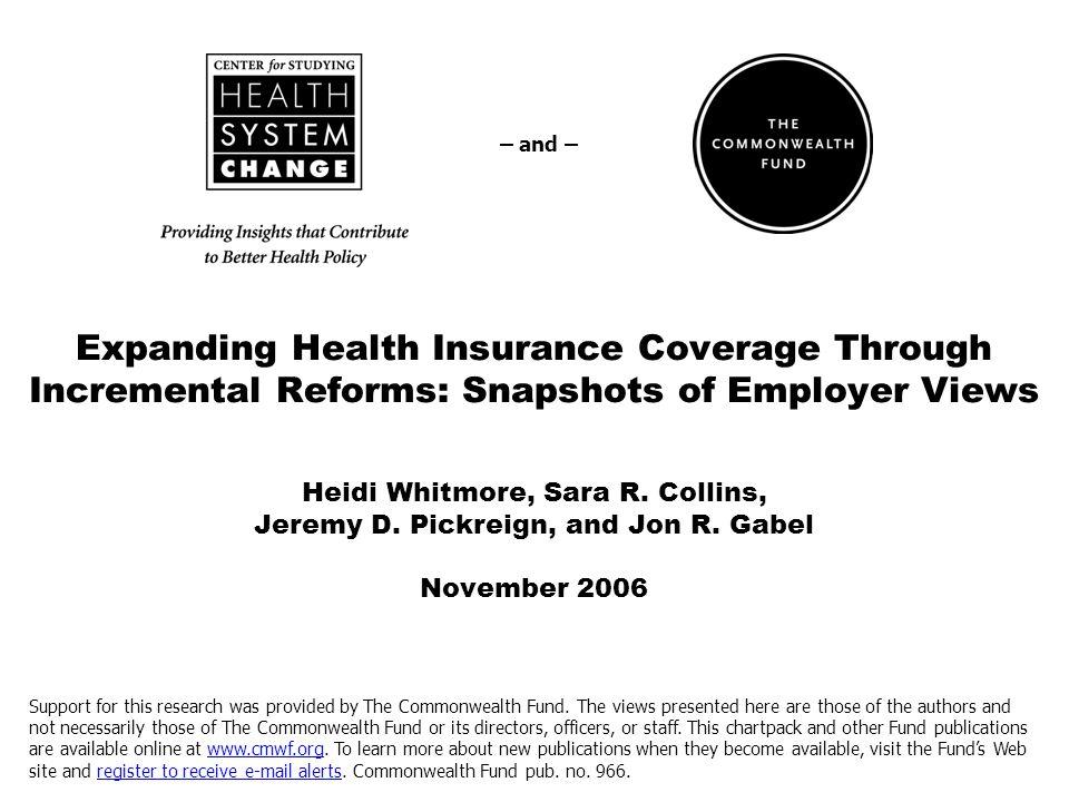 Expanding Health Insurance Coverage Through Incremental Reforms: Snapshots of Employer Views Heidi Whitmore, Sara R.