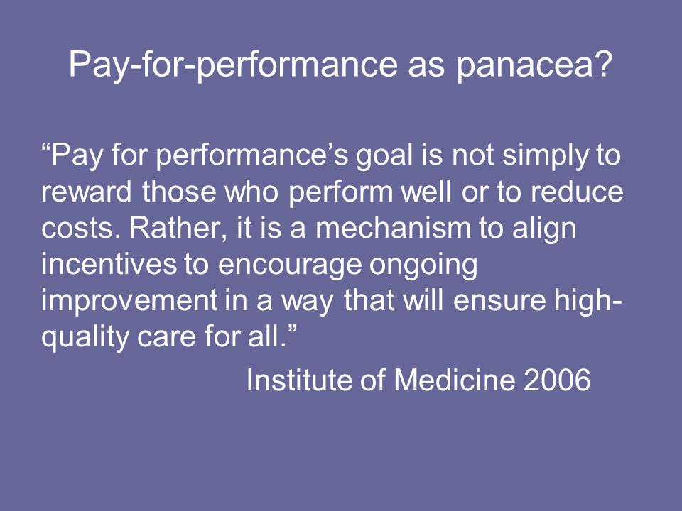 Pay-for-performance as panacea.
