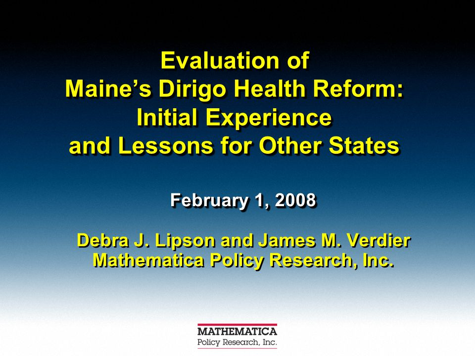 Evaluation of Maine's Dirigo Health Reform: Initial Experience and Lessons for Other States February 1, 2008 Debra J. Lipson and James M. Verdier Math