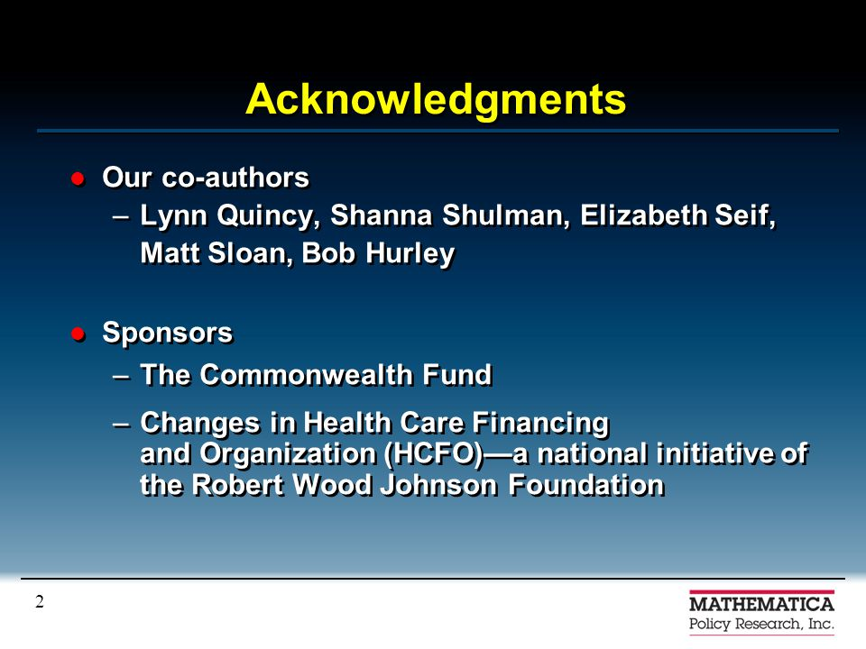 2 Acknowledgments Our co-authors –Lynn Quincy, Shanna Shulman, Elizabeth Seif, Matt Sloan, Bob Hurley Sponsors –The Commonwealth Fund –Changes in Heal