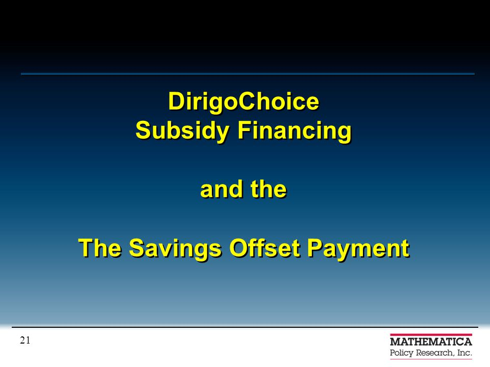21 DirigoChoice Subsidy Financing and the The Savings Offset Payment