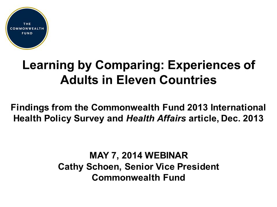 Learning by Comparing: Experiences of Adults in Eleven Countries Findings from the Commonwealth Fund 2013 International Health Policy Survey and Healt