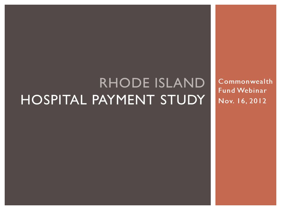 Commonwealth Fund Webinar Nov. 16, 2012 RHODE ISLAND HOSPITAL PAYMENT STUDY