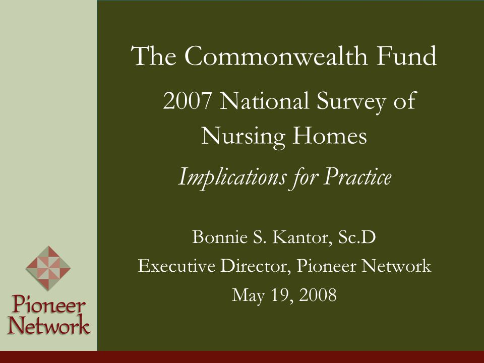 The Commonwealth Fund 2007 National Survey of Nursing Homes Implications for Practice Bonnie S.