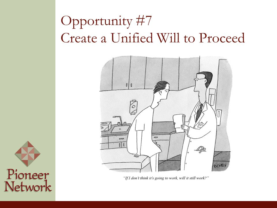 Opportunity #7 Create a Unified Will to Proceed