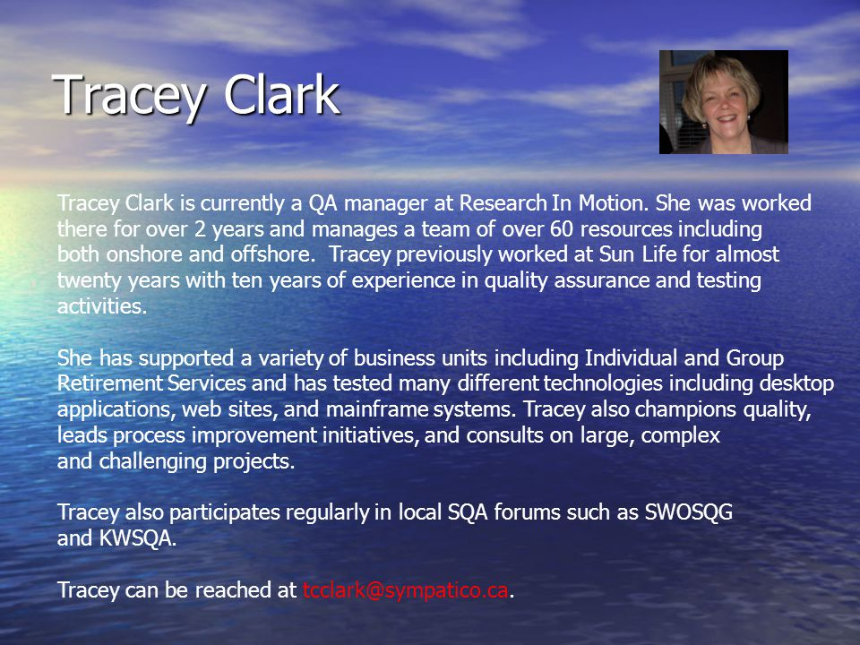 Tracey Clark Tracey Clark is currently a QA manager at Research In Motion.