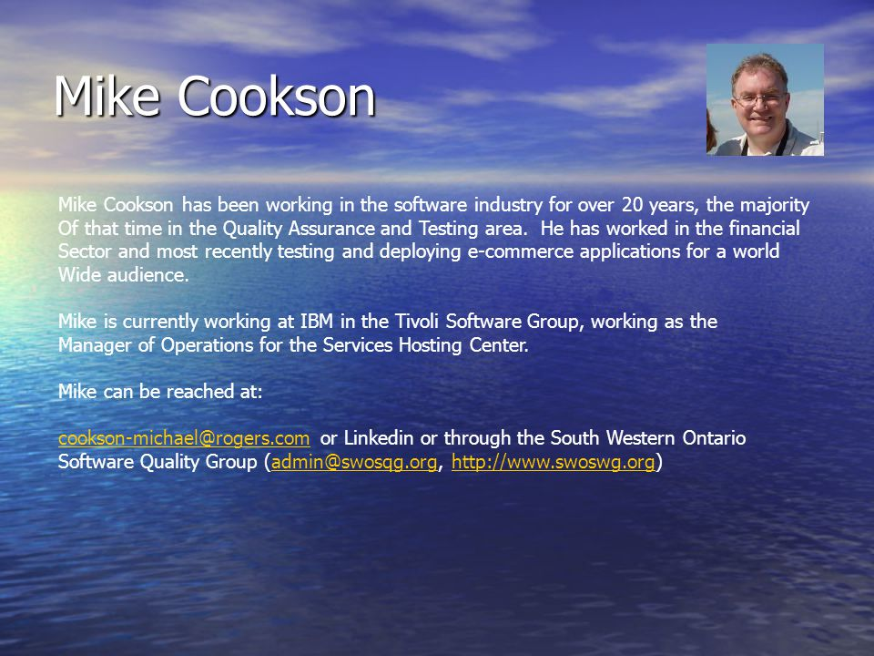 Mike Cookson Mike Cookson has been working in the software industry for over 20 years, the majority Of that time in the Quality Assurance and Testing area.
