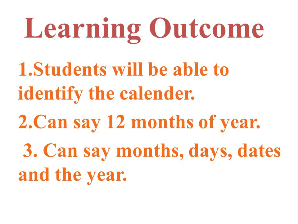 Learning Outcome 1.Students will be able to identify the calender.