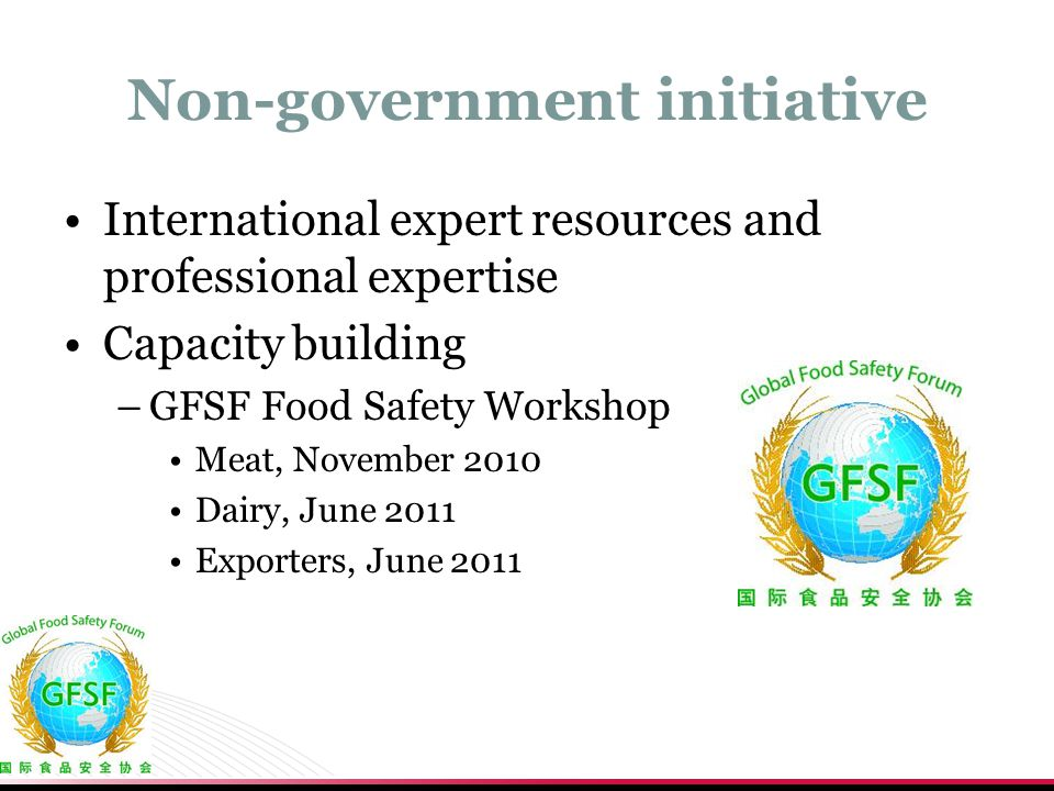 Non-government initiative International expert resources and professional expertise Capacity building –GFSF Food Safety Workshop Meat, November 2010 D