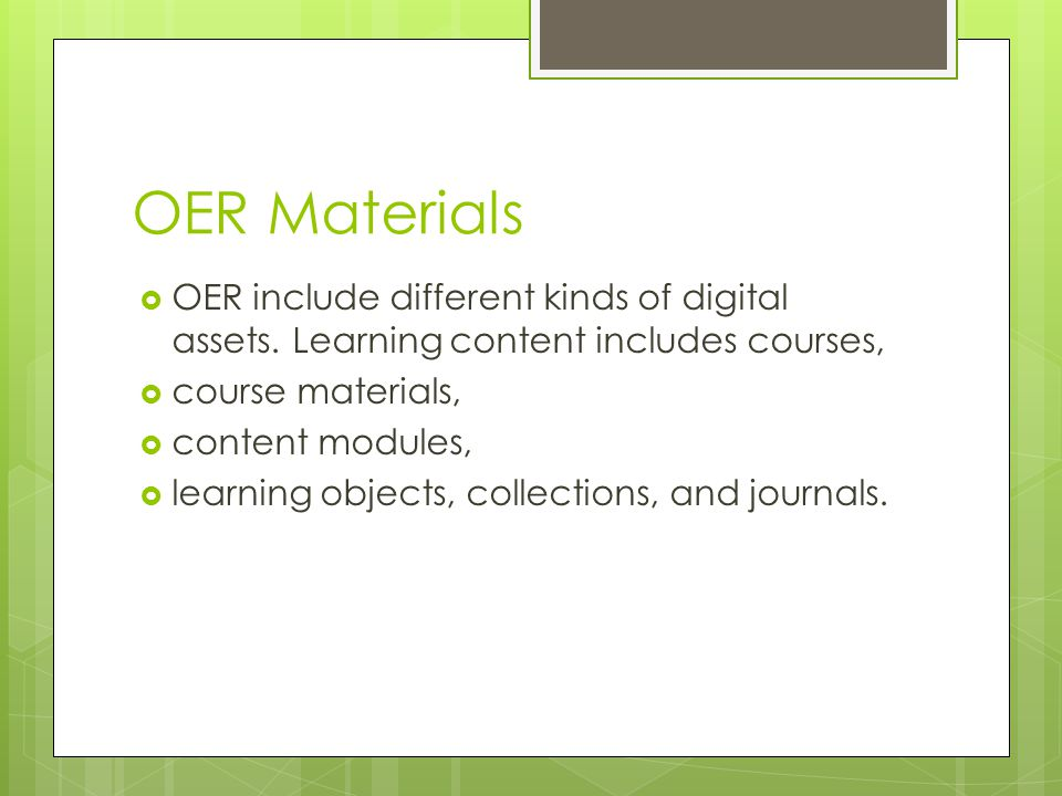 OER Materials  OER include different kinds of digital assets.