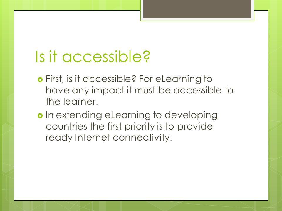 Is it accessible.  First, is it accessible.