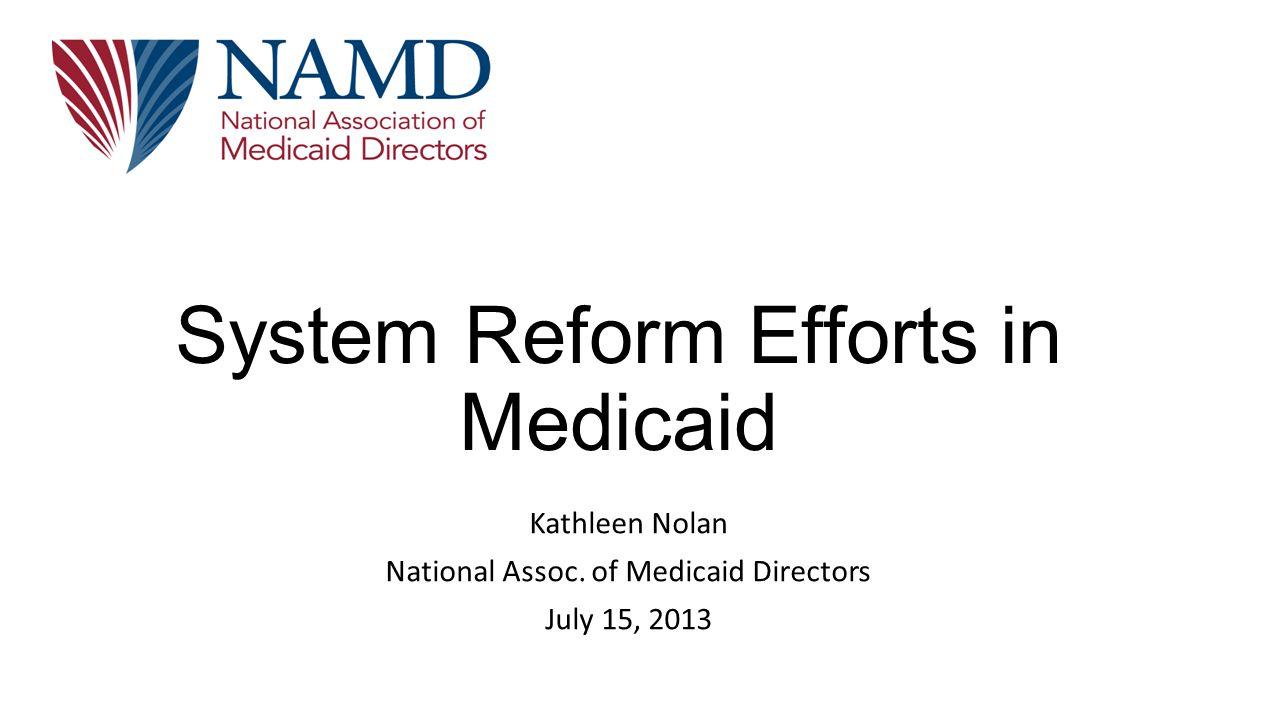 System Reform Efforts in Medicaid Kathleen Nolan National Assoc.