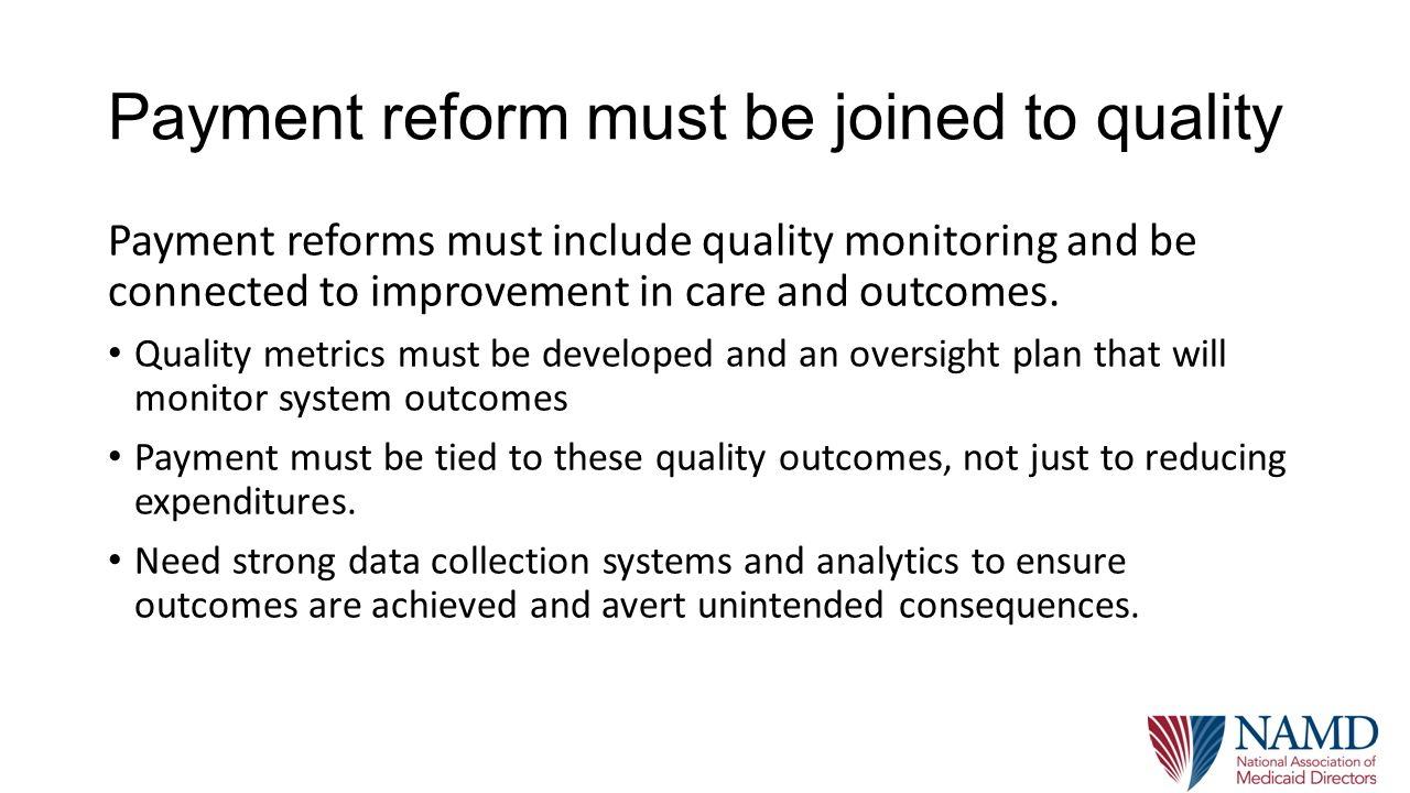 Payment reform must be joined to quality Payment reforms must include quality monitoring and be connected to improvement in care and outcomes.