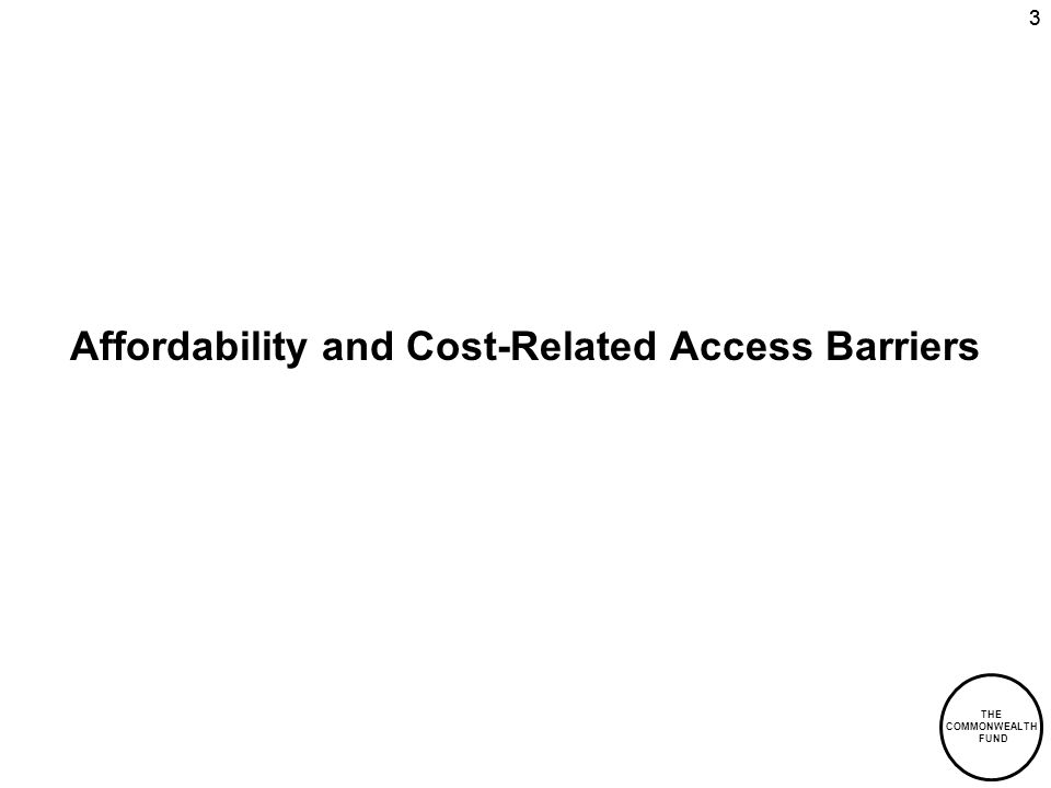 THE COMMONWEALTH FUND 33 Affordability and Cost-Related Access Barriers