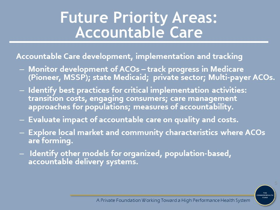 Future Priority Areas: Accountable Care Accountable Care development, implementation and tracking – Monitor development of ACOs – track progress in Me