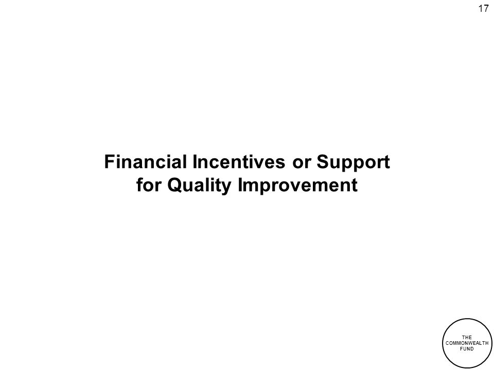 THE COMMONWEALTH FUND 17 Financial Incentives or Support for Quality Improvement