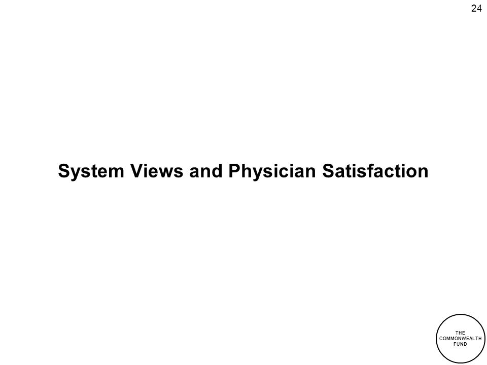 THE COMMONWEALTH FUND 24 System Views and Physician Satisfaction