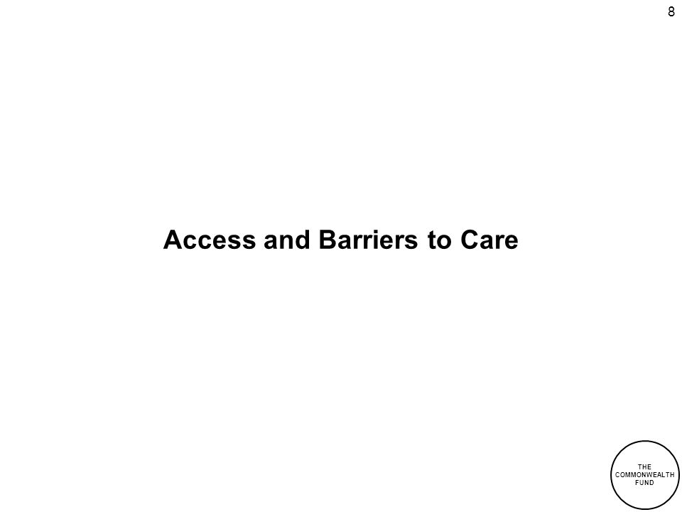 THE COMMONWEALTH FUND 8 Access and Barriers to Care