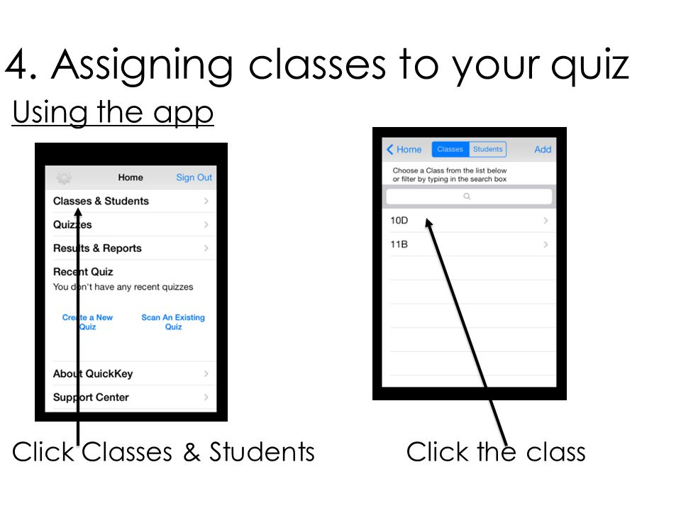 4. Assigning classes to your quiz Using the app Click Classes & Students Click the class