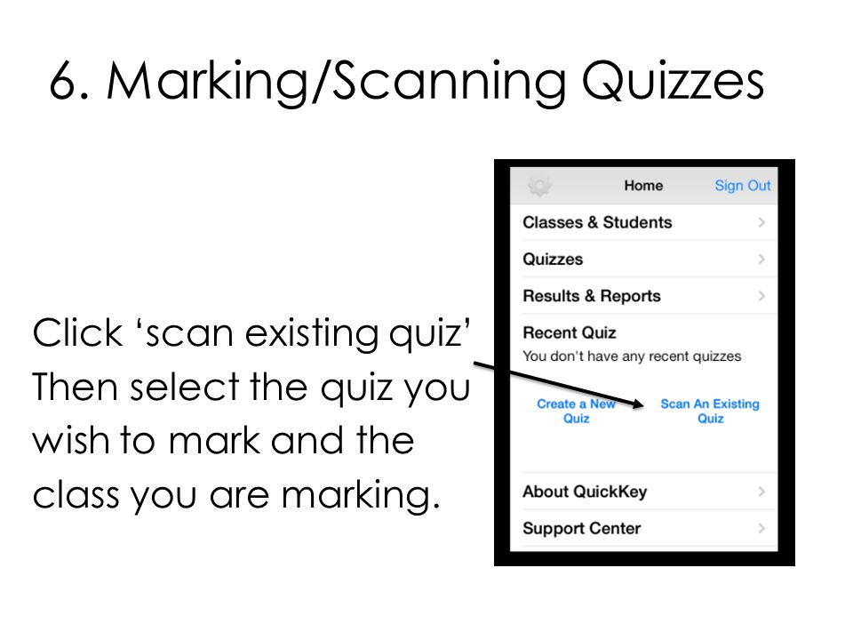 6. Marking/Scanning Quizzes Click 'scan existing quiz' Then select the quiz you wish to mark and the class you are marking.