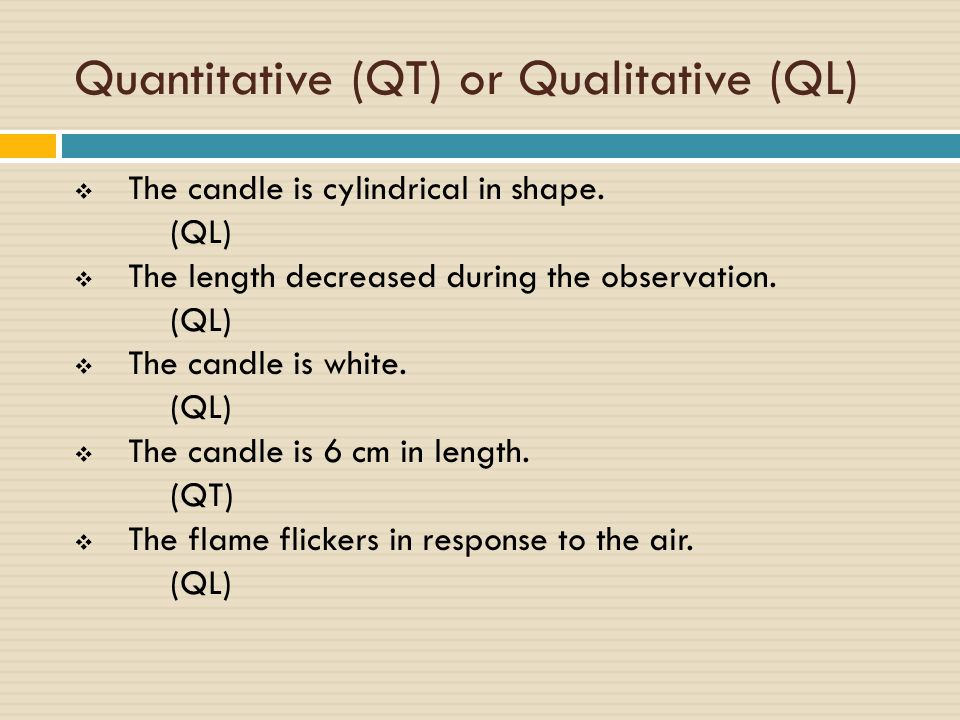 Quantitative (QT) or Qualitative (QL)  The candle is cylindrical in shape.