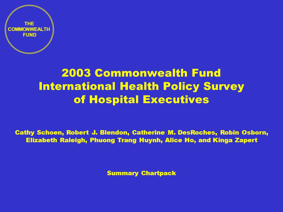 2003 Commonwealth Fund International Health Policy Survey Commonwealth Fund/Harvard/Harris Interactive Hospital executives 22 VI.