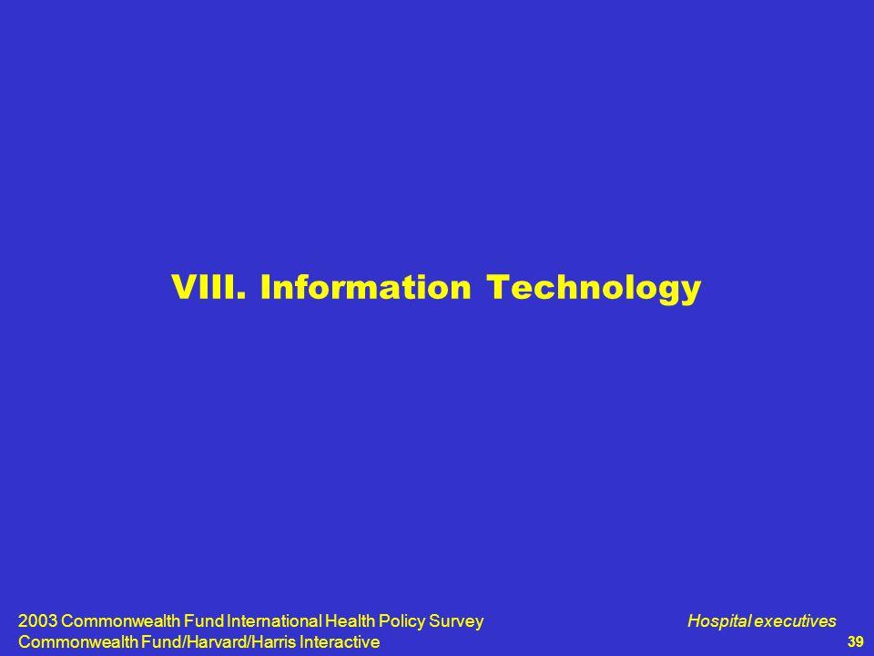2003 Commonwealth Fund International Health Policy Survey Commonwealth Fund/Harvard/Harris Interactive Hospital executives 39 VIII.