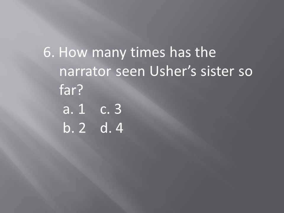 6. How many times has the narrator seen Usher's sister so far? a. 1c. 3 b. 2d. 4