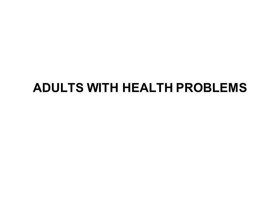 ADULTS WITH HEALTH PROBLEMS