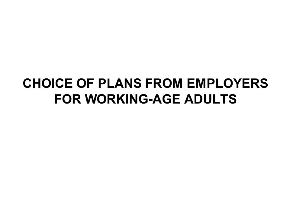 CHOICE OF PLANS FROM EMPLOYERS FOR WORKING-AGE ADULTS